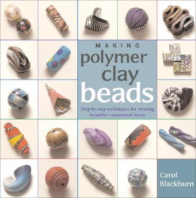 Making Polymer Clay Beads By Blackburn, Carol